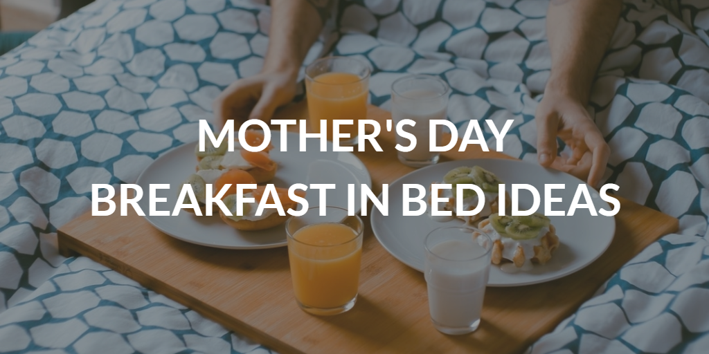 Mother 39 s day breakfast in bed ideas for Mother s day breakfast in bed ideas